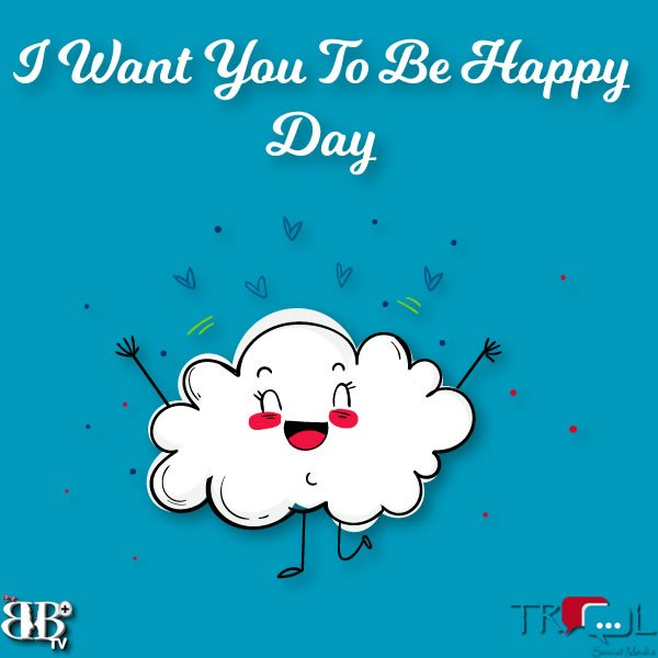 I Want You To Be Happy Day March 3